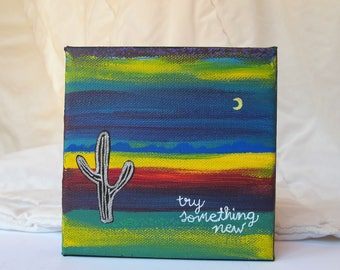 Try Something New Cactus, Dessert + Moon Acrylic Hand Lettered Painting