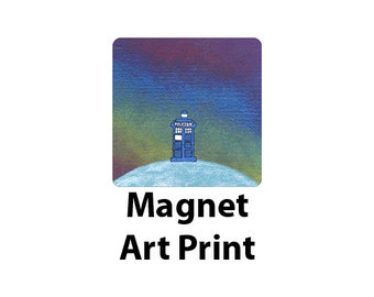 On Top Of The World, At The Edge Of The Universe   Doctor Who TARDIS Art Print Magnet
