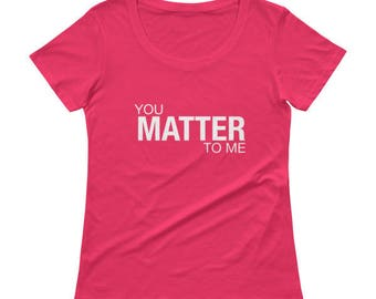 Ladies' Scoopneck - You Matter to Me