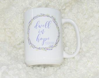 Dwell in Hope- Psalm 16:9 Coffee Mug