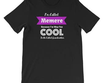 I'm Called Memere Because I'm Way Too COOL to Be Called Grandmother Shirt Gift for French Grandma Memere Birthday Mother's Day Gift