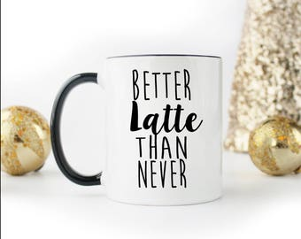 Better Latte Than Never Black & White Mug