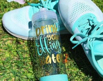 Drink Your Effing Water//Glitter Dipped Water Bottle