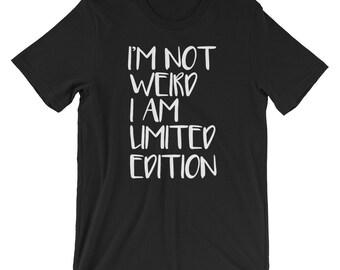 Fashion I'm Not Weird Limited Edition T-shirt
