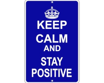 Keep Calm Stay Positive Metal Aluminum Sign