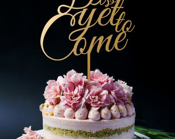 Wedding Cake Topper - The Best Is Yet to Come Cake Topper  A2022