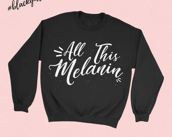 NEW! All That Melanin - Black Girl Magic -  Crewneck Sweatshirt