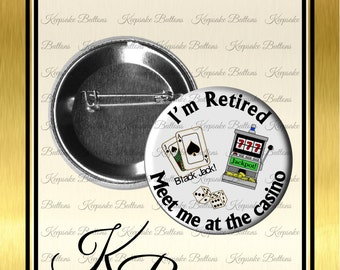 "2.25"" I'm Retired Pin Back Button, Retirement Gift, I''m Retired Meet Me At The Cosino, Fun Quotes,  Pocket Mirror, Key Chain, Magnet"