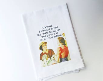 Flour Sack Towel | I know I Should Mind My Own Business | Funny Towel | Gifts under 10