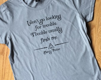 Harry Potter I don't go looking for trouble tshirt plus sizes included