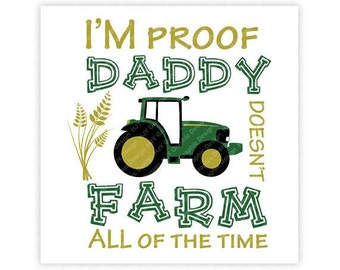 I'm Proof Daddy Doesn't Farm All of the Time, Tractor, Wheat, Baby, Boy, Digital, Download, TShirt, Cut File, SVG, Iron on, Transfer