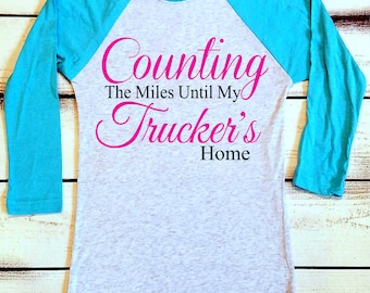 Truck Driver's Wife Shirt, Truck Driver Shirt, Counting the Miles Until My Trucker's Home, Truckers Wife, Truck Driver Girlfriend, Semi