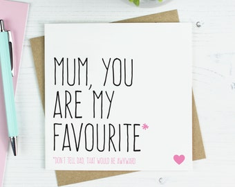 Funny Mothers day card, gift for mum, mothers day gift, birthday gift, mum gift, funny birthday card, mum you're my favourite