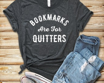 Bookmarks are for Quitters / Shirt / Tank Top / Hoodie / Reading Shirt / Book Shirt / Book Lover Gift / Bookworm Shirt / Teacher Shirt