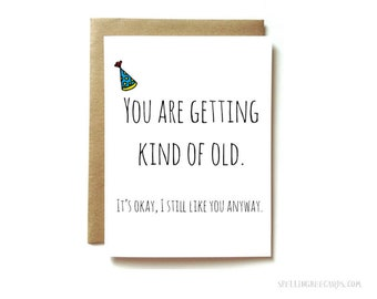 birthday card, birthday card for older person,  Funny birthday card, You are getting kind of old.