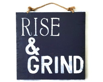 Rise & Grind Sign / Wood Sign / Wood Sign Sayings / Housewarming Gift / Wall Decor / Kitchen Decor / Kitchen Art / Wall Art - Navy Blue