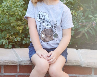 Live Small, Dream Big. Gray Kids Tshirt. Tiny House / Cabin in the Woods tee. Child Sizes 2t 3t 4t & Youth XS-XL. Hippie Kids Shirt
