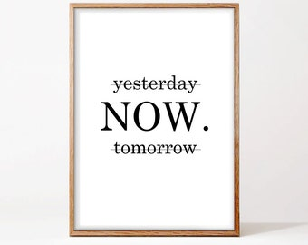 Yesterday Now Tomorrow, Motivational Poster, Quote Posters, Wall Art Prints, Minimalist, Black and White Prints, Wall Decor Art, Download