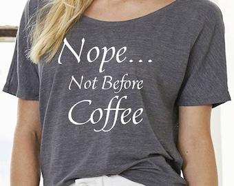 Coffee Tee - Coffee T-Shirt - Off the Shoulder Tee - Not Before Coffee Slouchy Tee - Slouchy Coffee Tee - Slouchy Tee - Flowy Shirt