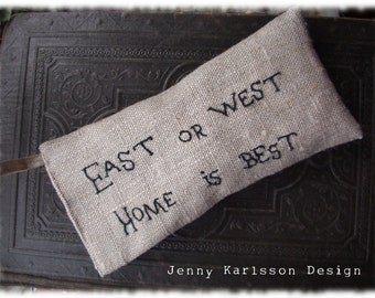 Lavender sachet in linen with embroidered text 'East or west Home is best'