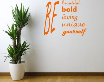Be Beautiful, Be Bold, Be Loving, Be Unique, Be Yourself Vinyl Wall Decal - You Choose Color And Size - 016