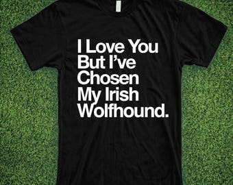 I Love You But I've Chosen My Irish Wolfhound Shirt