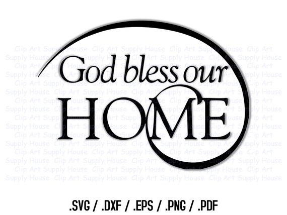 God Bless Our Home Svg Art Svg Clipart Home Decor Wall Art Home Decorators Catalog Best Ideas of Home Decor and Design [homedecoratorscatalog.us]