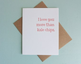 Letterpress Greeting Card - Love Card - Love You More - Kale Chips - LVM-127