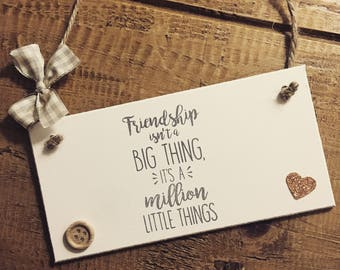 Friendship Isn't A Big Thing Is A Million Little Things Plaque Sign Friend Gift