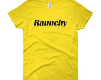 Raunchy Women's short sleeve t-shirt