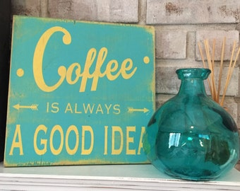 wooden sign- coffee is always a good idea