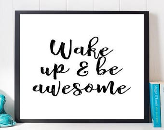 Wake Up and Be Awesome Print, Quote Prints, Black and White Print, Digital Print, Motivational Art, Inspirational Art, Dorm art, Typography