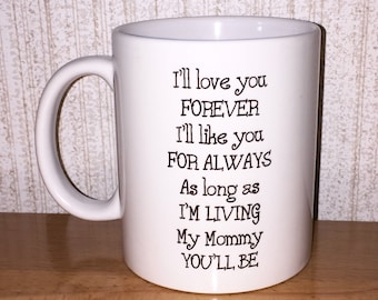 I'll love you forever - coffee mug (Mother's Day)