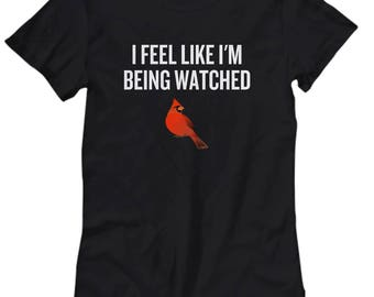 Funny Birdwatching Women's Tee - Birding Gift - Cardinal Bird Watching - Present For Birder - I Feel Like I'm Being Watched - Ornithologist