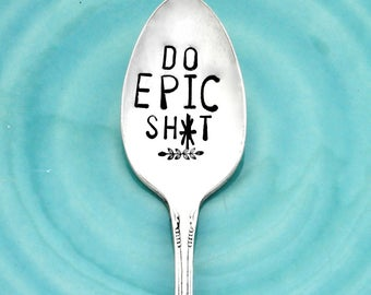 DO EPIC SH*T Hand Stamped Spoon. Hand Stamped Vintage Spoon. Sarcastic Gift. Coffee Quote. Funny Coffee Gift. Seize the Day. You can do it