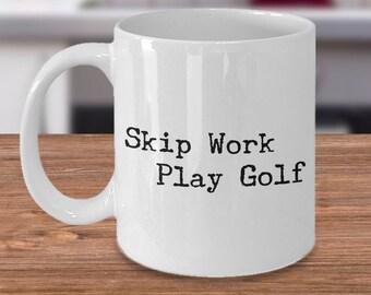 Golf Coffee Mug Golf Gifts for Dad Golf Gag Gifts Golf Gifts for Women Funny Mugs Dad Gifts - Skip Work Play Golf Mug Ceramic Coffee Cup