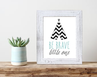 Be Brave Little One Teepee Print 5x7 8x10 11x14 Wall Art Nursery Home Decor Nursery Print Art