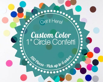 """Custom 1"""" Circle Confetti, Pick up to 6 colors - 1"""" Circles - 150 Piece - Made To Order"""