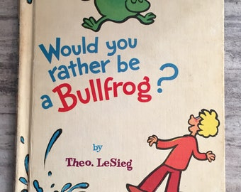 Would you rather be a Bullfrog? by Theo. LeSieg, Dr.Seuss, Roy Mckie, 1975, A Bright and Early Book for Beginning Beginners, Vintage Book