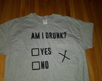 Am I Drunk T-shirt