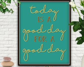 Today Is A Good Day For A Good Day, PRINTABLE, Today Is A Good Day For A Good, Today Is A Good Day, Today Is A Good Day Print, Good Day Art