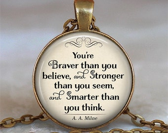 You're Braver than you believe Stronger than you seem literary quote necklace inspirational jewelry key chain keychain key ring key fob