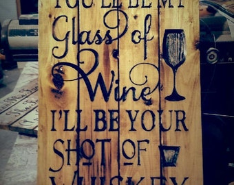 Carved You Be My Glass of Wine I'll Be Your Shot of Whiskey