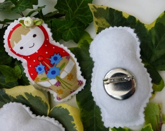 Matryoshka  Russian Doll pin brooches.  Vibrant coloured, softly padded fabric badges, in 'nesting doll' design