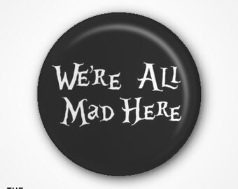 We're All Mad Here ( Alice in Wonderland)  Pin Badge 2.5cm
