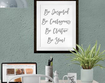 be inspired, be courageous, be creative, be you printable, inspirational print, DIY motivation download, graduation gift, inspirational gift