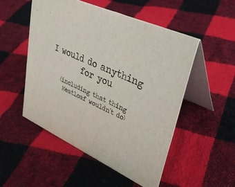 I would do anything for you (including that thing Meatloaf wouldn't do) card // Valentine's Day card // Funny Valentine // Meatloaf card