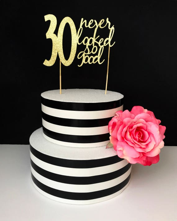 30th birthday Cake Topper 30 never looked so good Any number