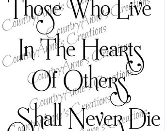 SVG PNG DXF Eps Ai Wpc Cut file for Silhouette, Cricut, Pazzles,  Those Who Live In The Hearts Of Others Shall Never Die svg