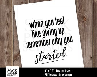 Motivational Saying Printable, When you feel like giving up remember why you started, Inspirational Phrase PDF Digital Download, Sku-RHO142